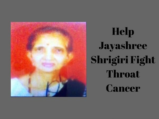 Help Jayashree Shrigiri Fight Throat Cancer