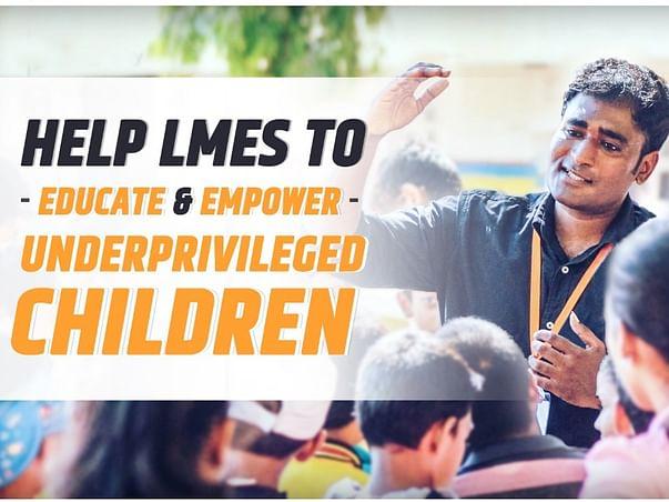 Help LMES to Educate & Empower the Underprivileged Children