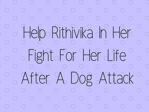 Help Rithivika In Her Fight For Her Life After A Dog Attack