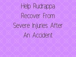 Help Rudrappa Recover From Severe Injuries