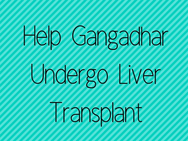 Help Gangadhar Undergo Liver Transplant