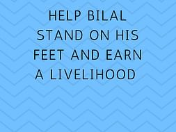 Help Bilal Stand On His Feet And Earn A Livelihood