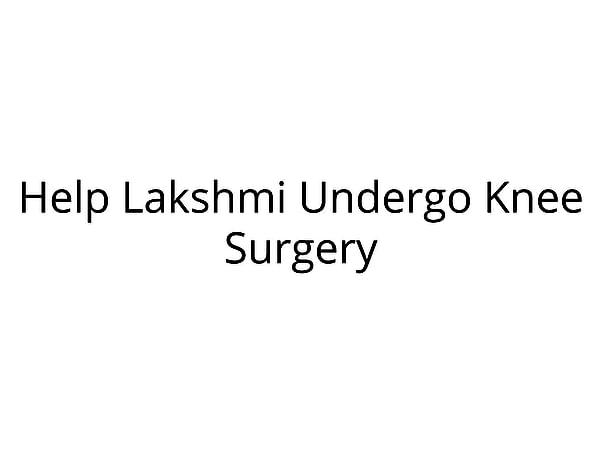 Help Lakshmi Undergo Knee Surgery