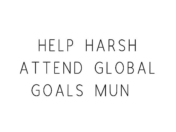 Help Harsh Attend Global Goals MUN