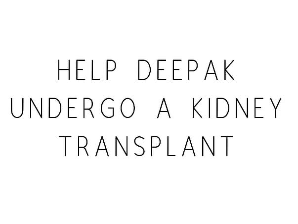 Help Deepak Undergo A Kidney Transplant