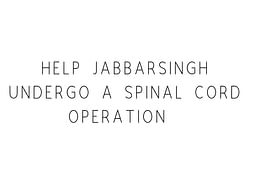 Help Jabbarsingh Undergo A Spinal Cord Operation