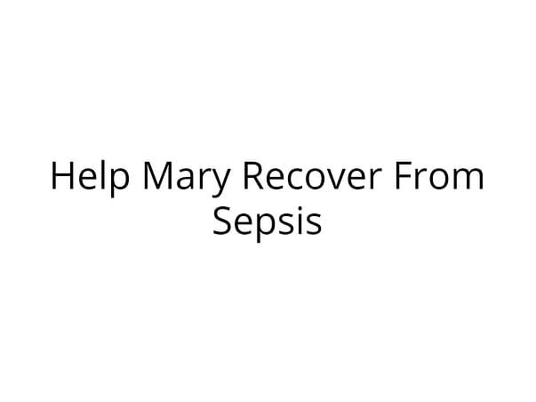 Help Mary Recover From Grade 4 Sepsis
