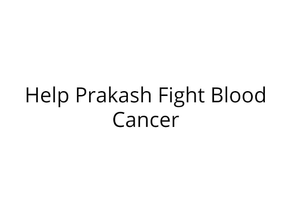 Help Prakash Fight Blood Cancer