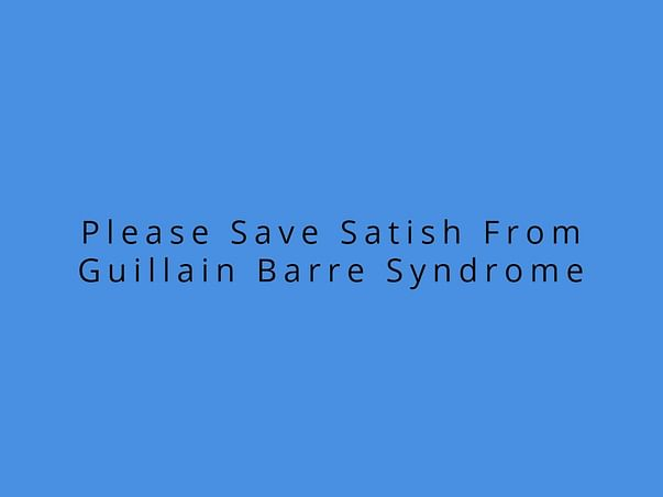 Please Save Satish From Guillain Barre Syndrome