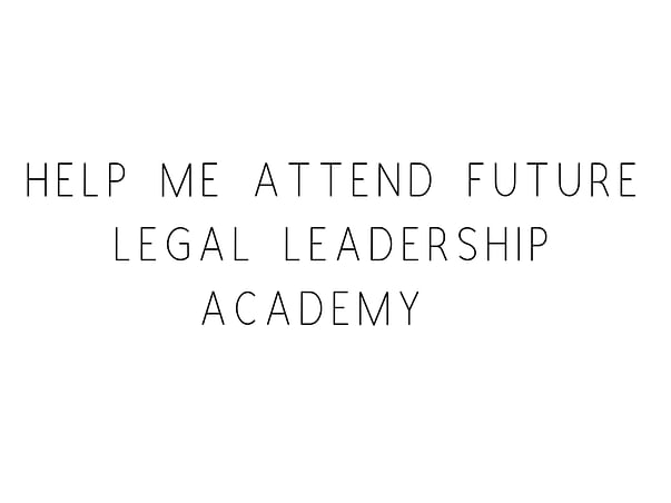 Help Me Attend Future Legal Leadership Academy