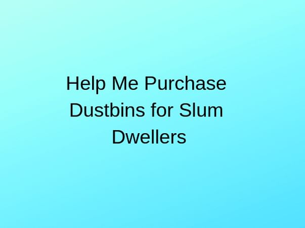 Help Us Buy Dustbins For Slum Dwellers Of Pachora.