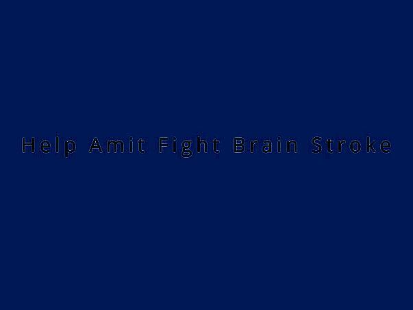 Help Amit Fight Brain Stroke
