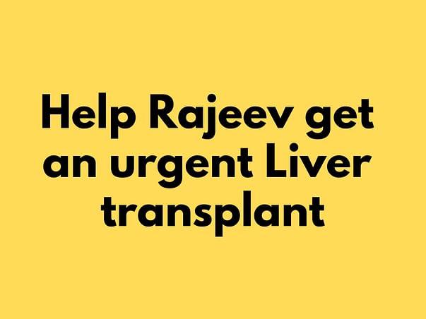 Help Rajeev For Liver Transplant
