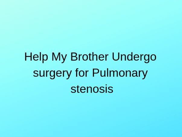 Help My Brother Undergo Open Heart Surgery