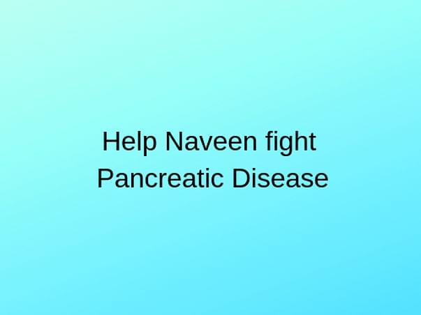 Help Naveen Fight Pancreatic Disease