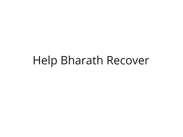 Help Bharath Recover from Severe Injuries