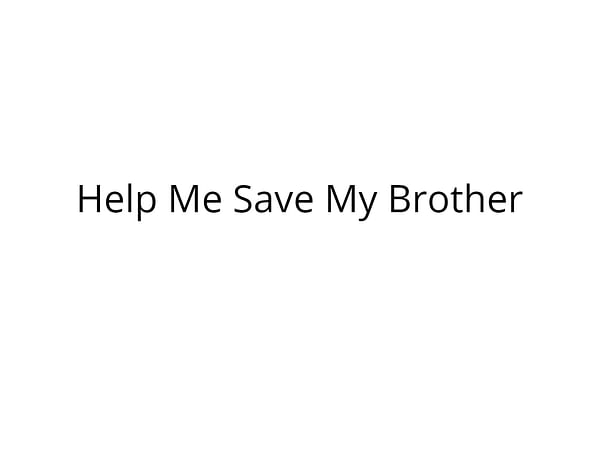 Help Me Save My Brother