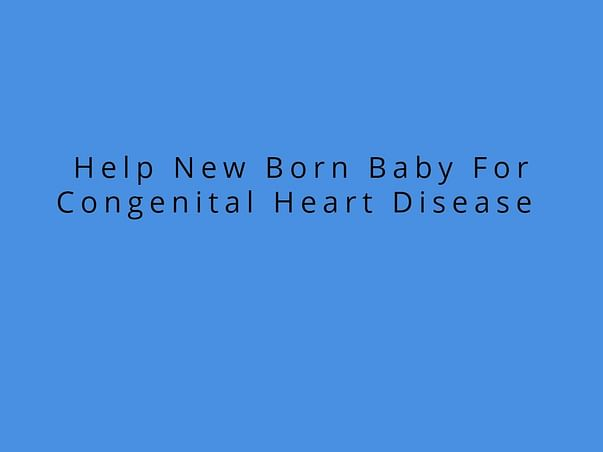 Help New Born Baby For Congenital Heart Disease