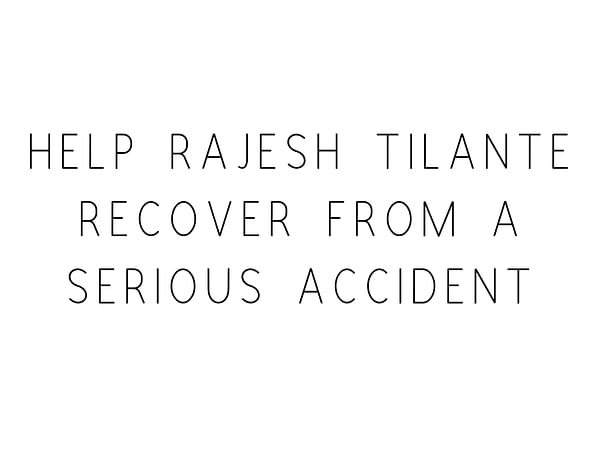 Help Rajesh Tilante Recover From A Serious Accident