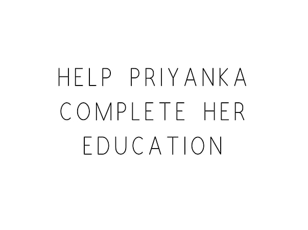 Help Priyanka Complete Her Education