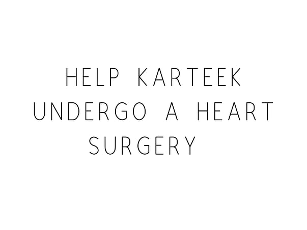 Help Karteek Undergo A Heart Surgery