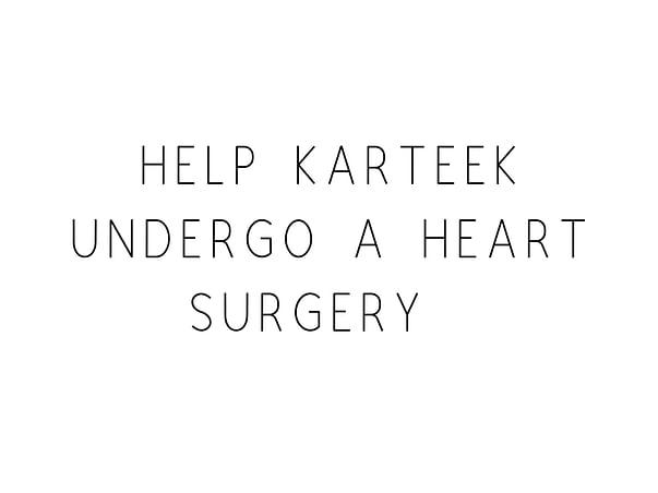 Help Karteek Undergo A Heart Surgery