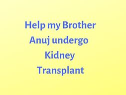 Help My Brother Anuj Undergo Kidney transplant