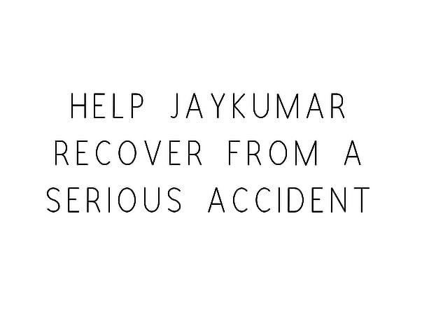Help Jaykumar Recover From A Serious Accident