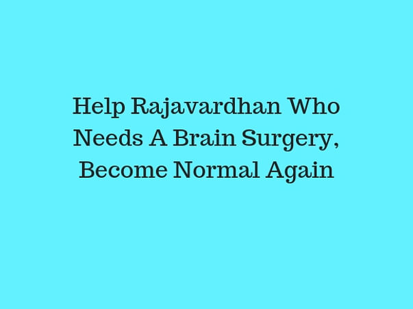 Help Rajavardhan Who Needs A Brain Surgery, Become Normal Again