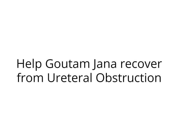 Help Goutam Jana recover from Ureteral Obstruction