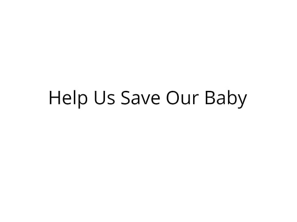 Help Us Save Our Little Baby