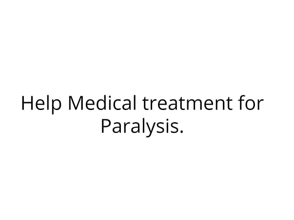 Help Medical treatment for Paralysis.