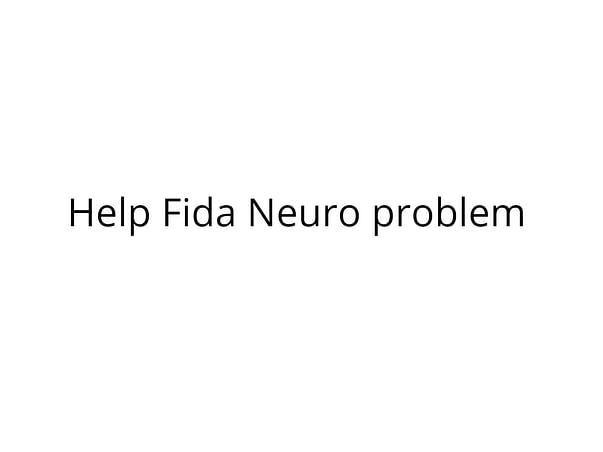 Help Fida Neuro problem