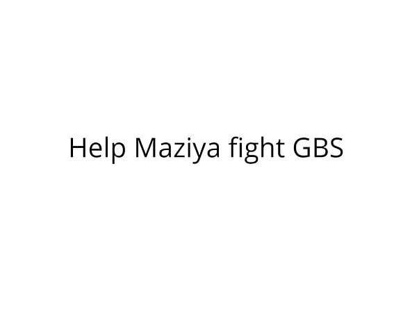 Help Maziya fight GBS