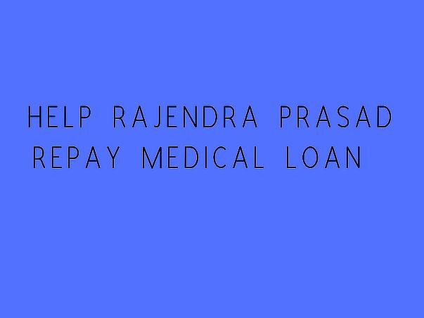 Help Rajendra Prasad Repay Medical Loan