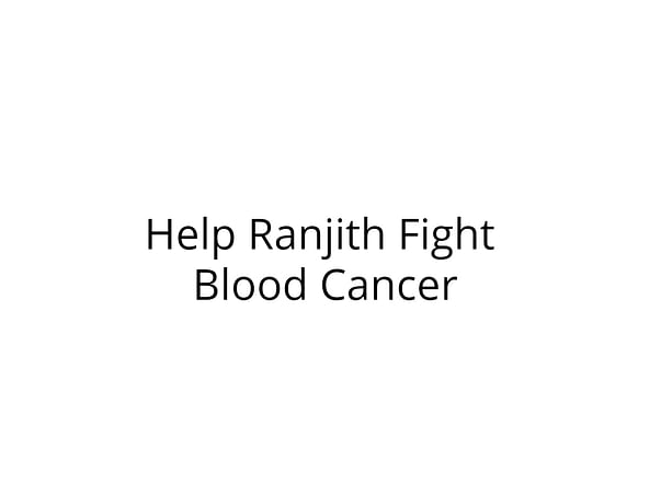 Help Ranjith Fight Blood Cancer