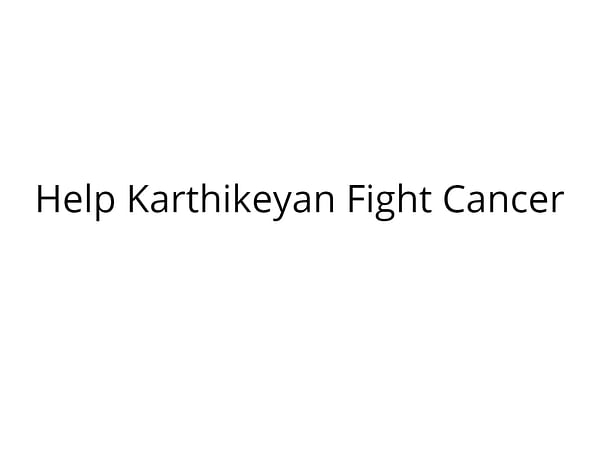 Help Karthikeyan Fight Cancer