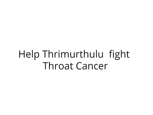 Help Trimurthulu to Fight Throat Cancer