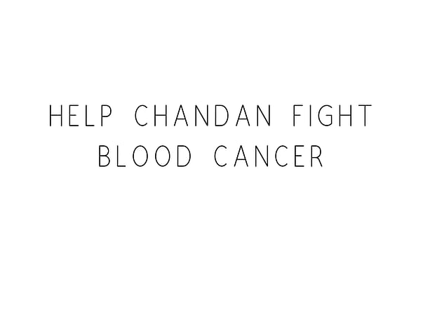 Help Chandan Fight Blood Cancer