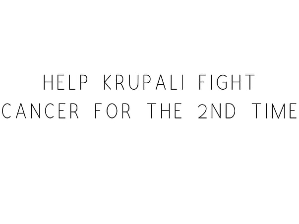 Help Krupali Fight Cancer For The 2nd Time