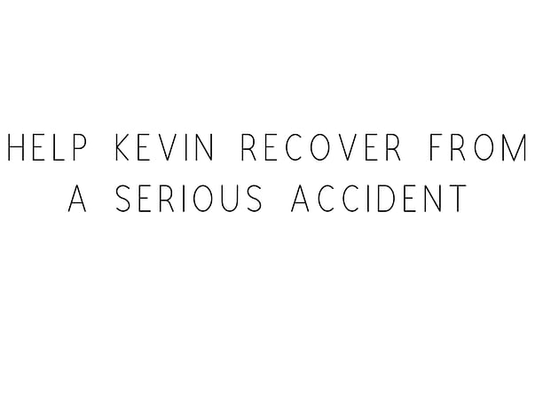 Help Kevin Recover From A Serious Accident