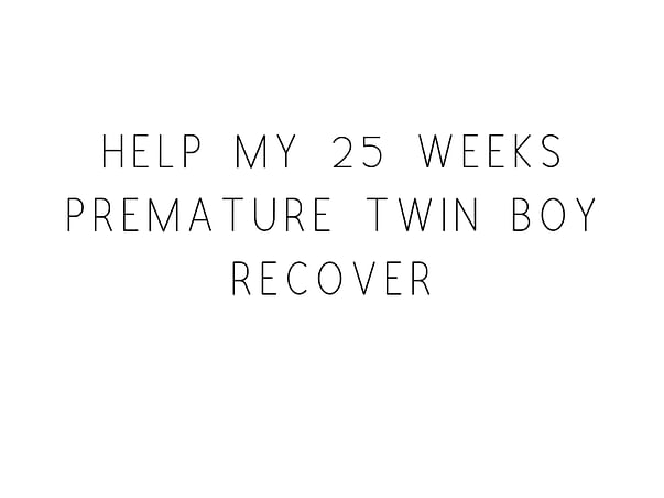 Save my 25 weeks premature twin boy