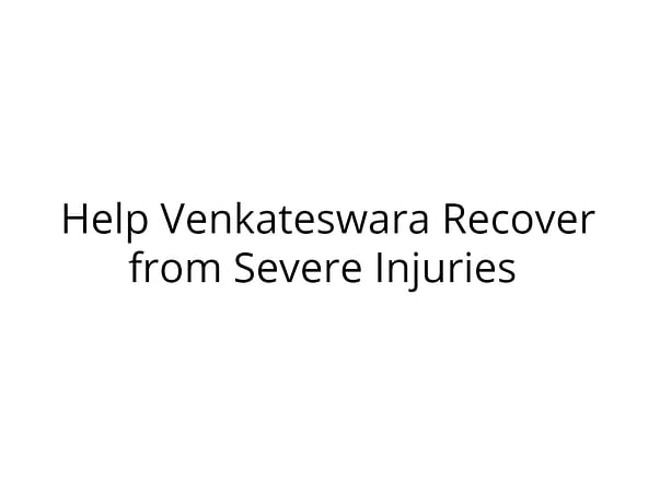 Help Venkateswara Recover from Severe Injuries