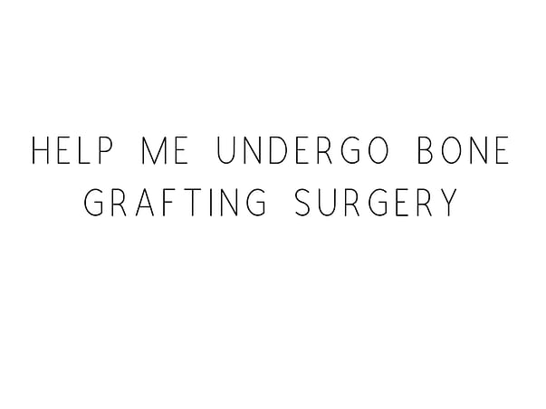 Help Me Undergo Bone Grafting