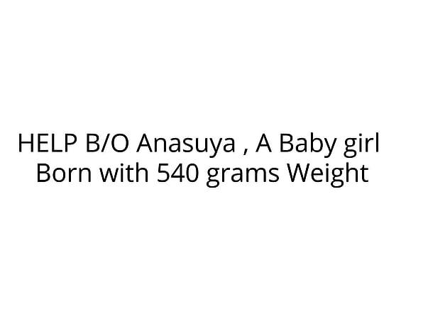 HELP B/O Anasuya , a Baby girl in NICU recover