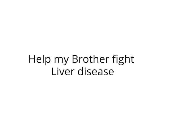 Help my Brother fight Liver disease