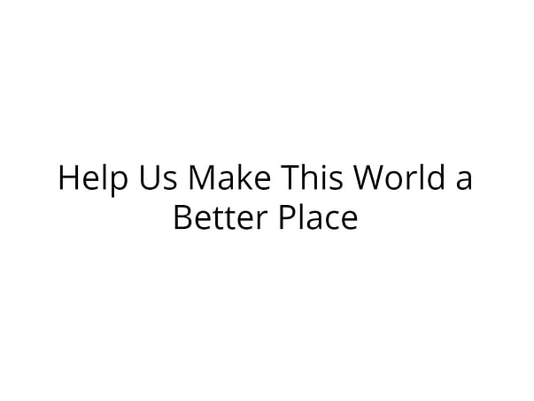 Help Me Make This World a Better Place
