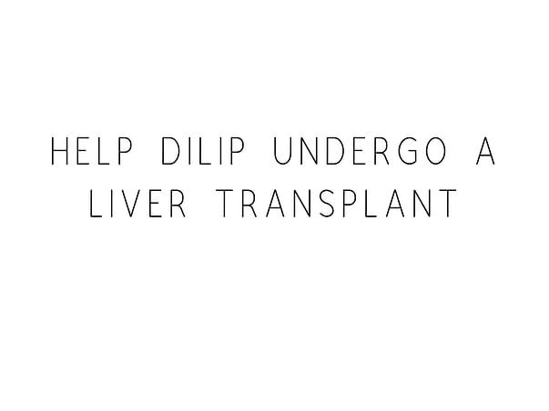 Help Dilip Undergo A Liver Transplant