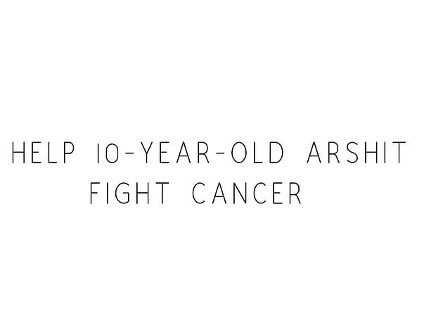 Help 10-year-old Arshit Fight Cancer