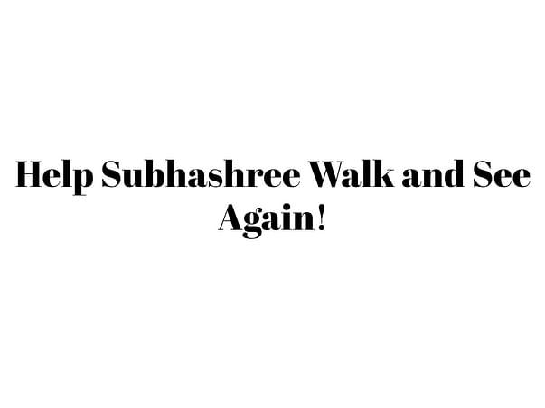 Help Subhashree Walk and See Again!